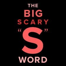 "THE BIG SCARY ""S"" WORD"